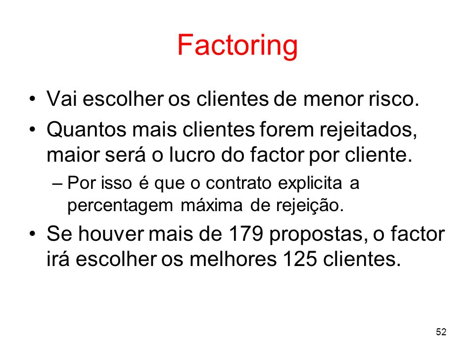 Factoring Vai escolher os clientes de menor risco.