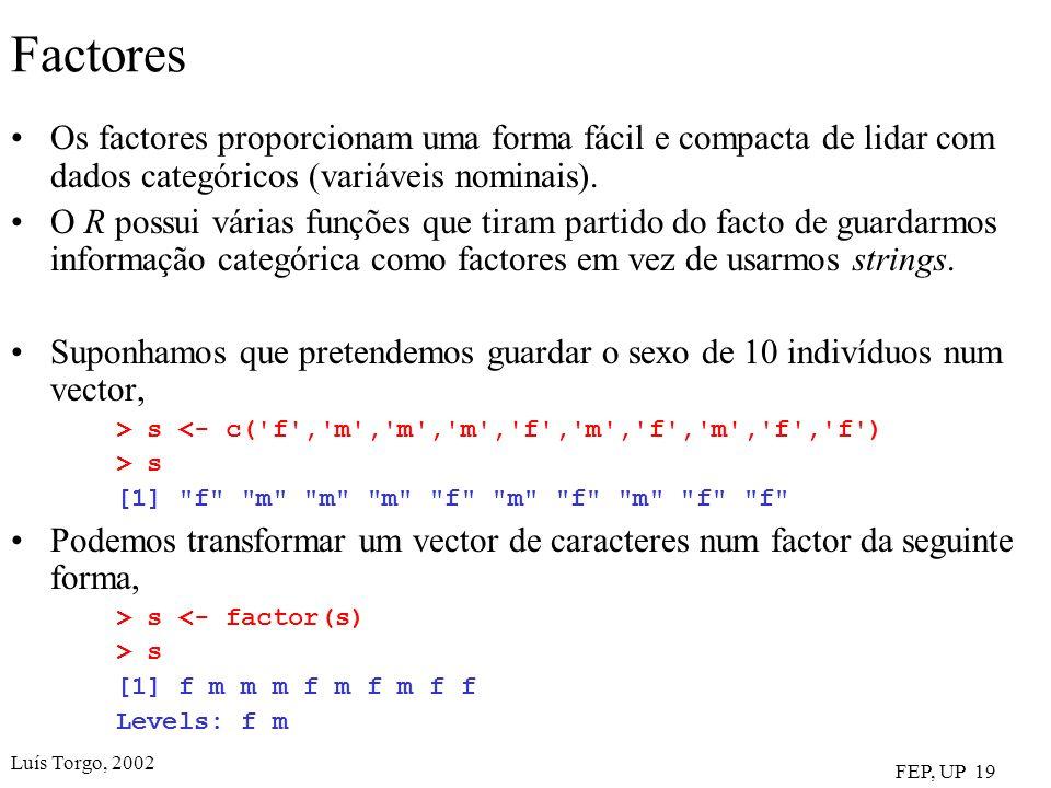 Factores Os factores proporcionam uma forma fácil e compacta de lidar com dados categóricos (variáveis nominais).