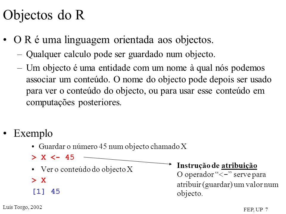 Objectos do R O R é uma linguagem orientada aos objectos. Exemplo