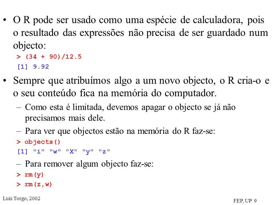 O R pode ser usado como uma espécie de calculadora, pois o resultado das expressões não precisa de ser guardado num objecto: