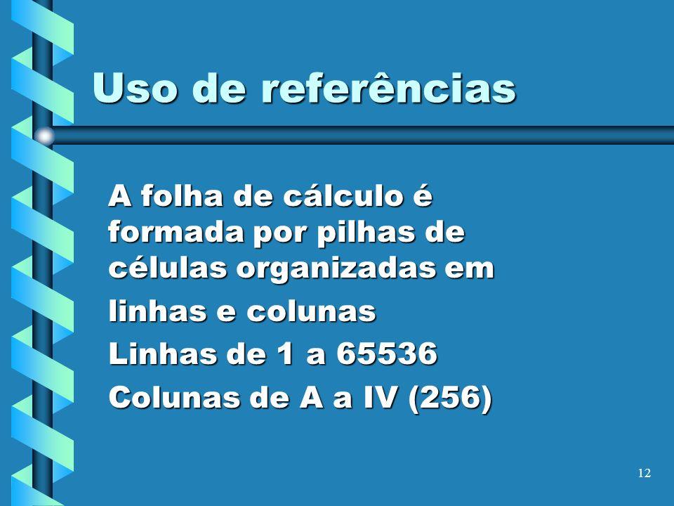 Uso de referências A folha de cálculo é formada por pilhas de células organizadas em. linhas e colunas.