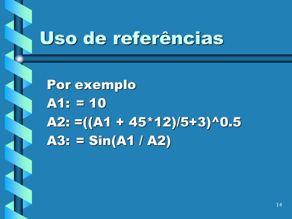 Por exemplo A1: = 10 A2: =((A1 + 45*12)/5+3)^0.5 A3: = Sin(A1 / A2)