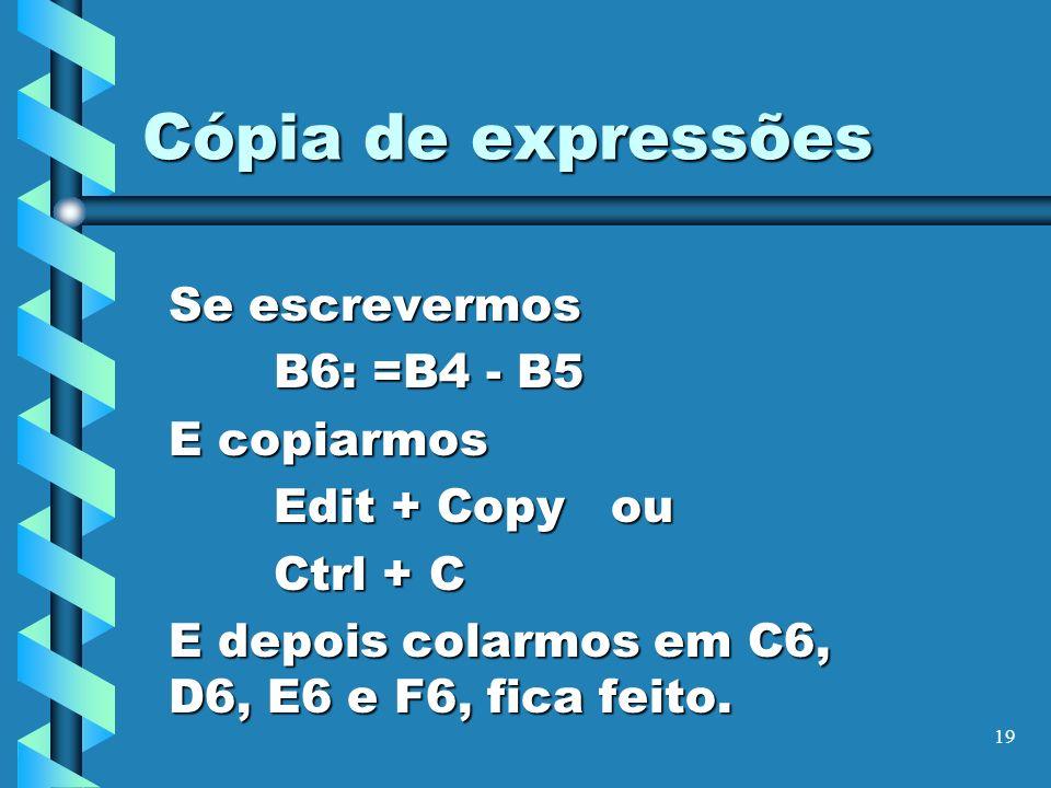 Cópia de expressões Se escrevermos B6: =B4 - B5 E copiarmos