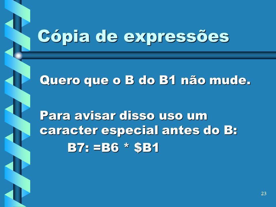 Cópia de expressões Quero que o B do B1 não mude.