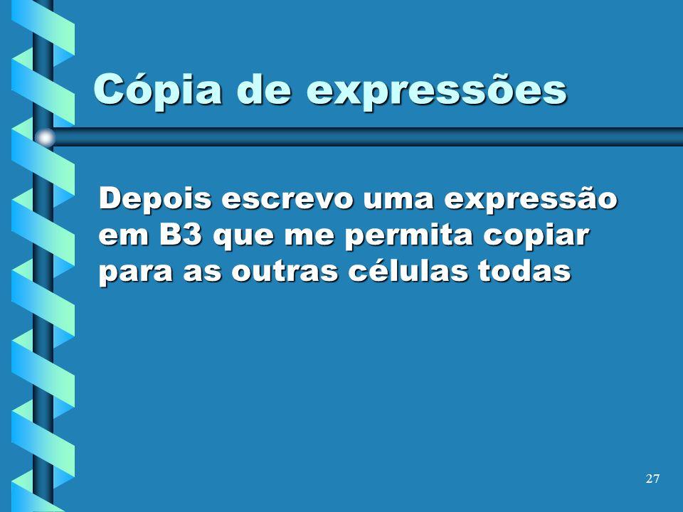 Cópia de expressões Depois escrevo uma expressão em B3 que me permita copiar para as outras células todas.