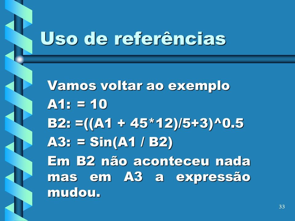 Uso de referências Vamos voltar ao exemplo A1: = 10