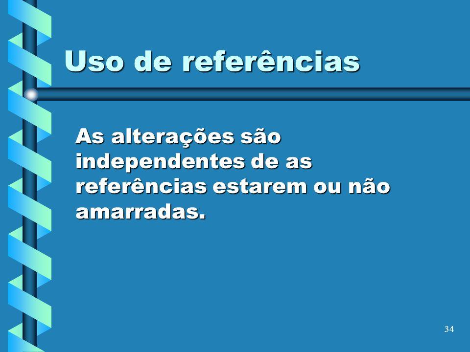 Uso de referências As alterações são independentes de as referências estarem ou não amarradas.
