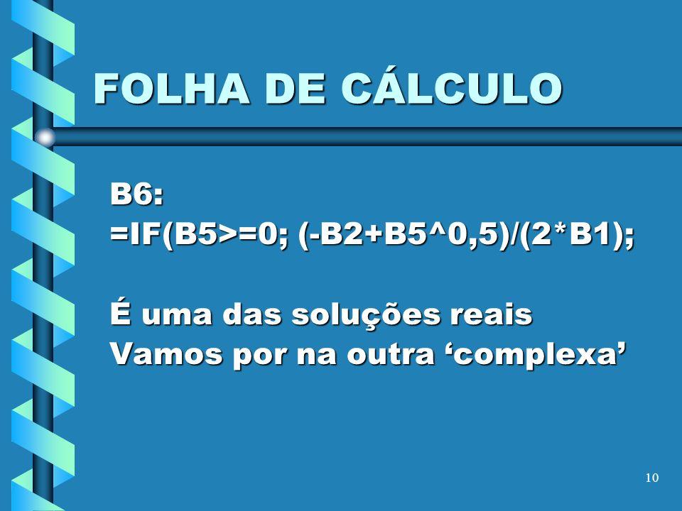 FOLHA DE CÁLCULO B6: =IF(B5>=0; (-B2+B5^0,5)/(2*B1);