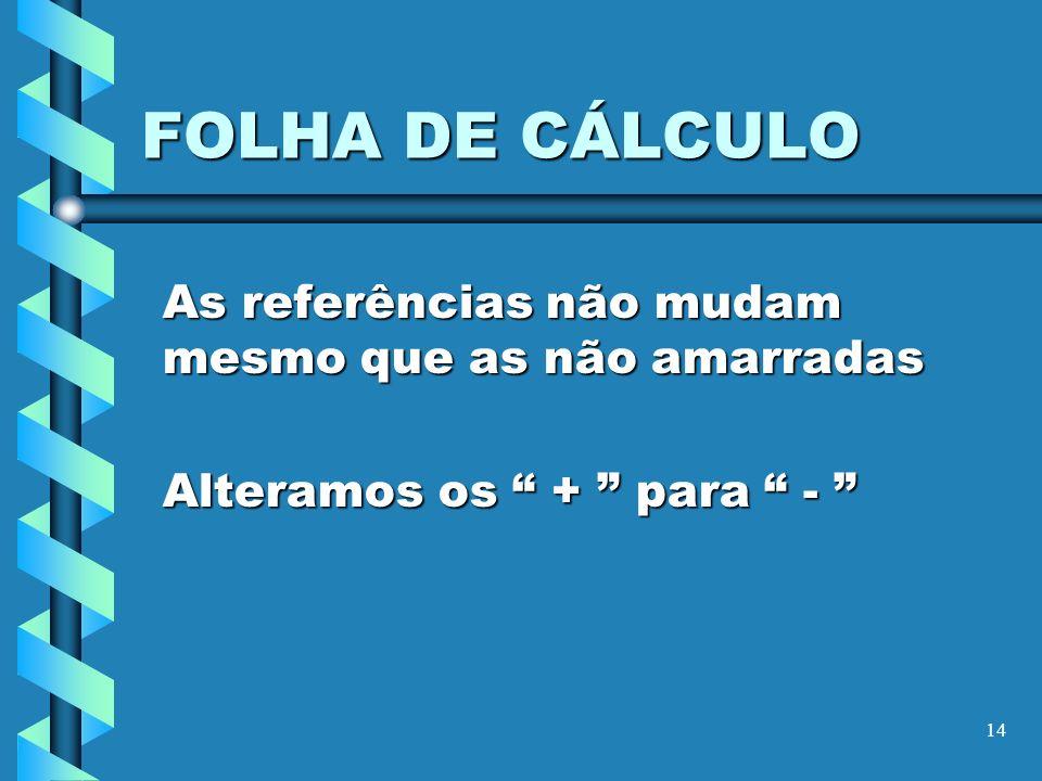 FOLHA DE CÁLCULO As referências não mudam mesmo que as não amarradas