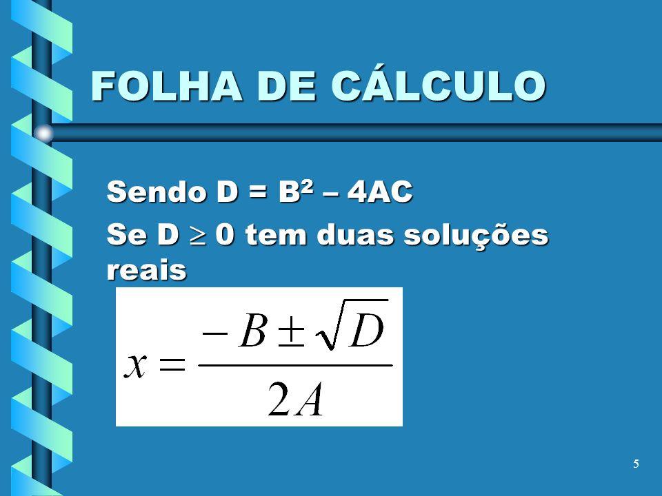 Sendo D = B2 – 4AC Se D  0 tem duas soluções reais