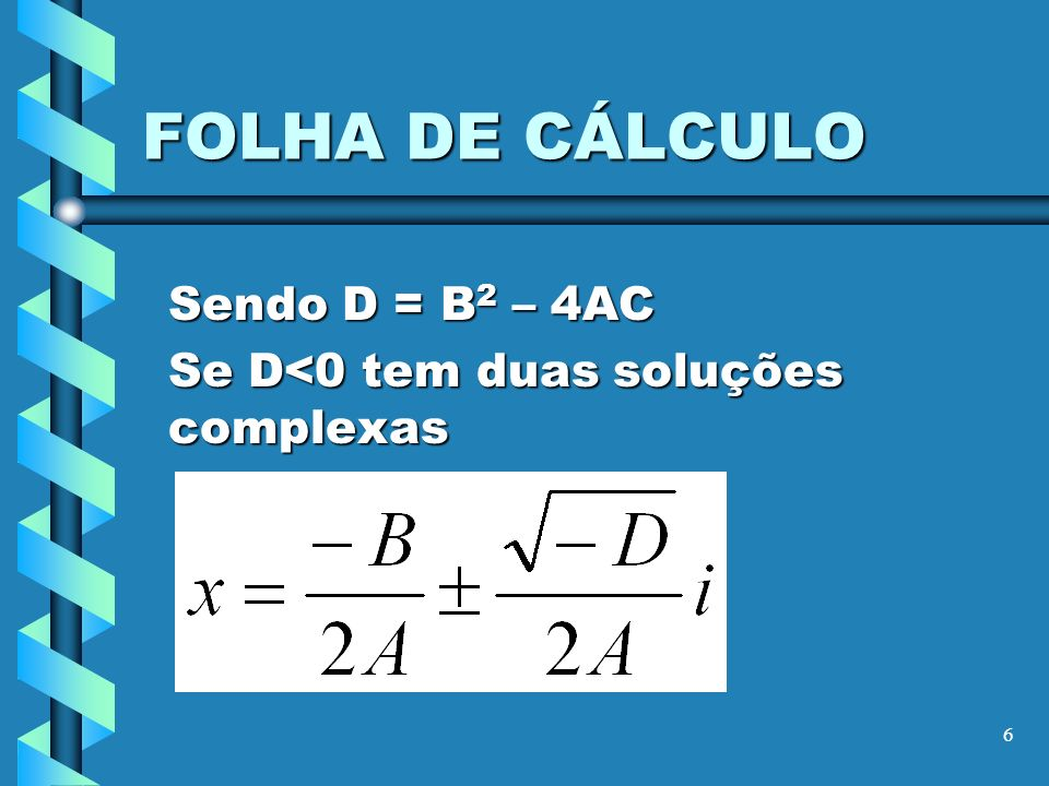 Sendo D = B2 – 4AC Se D<0 tem duas soluções complexas