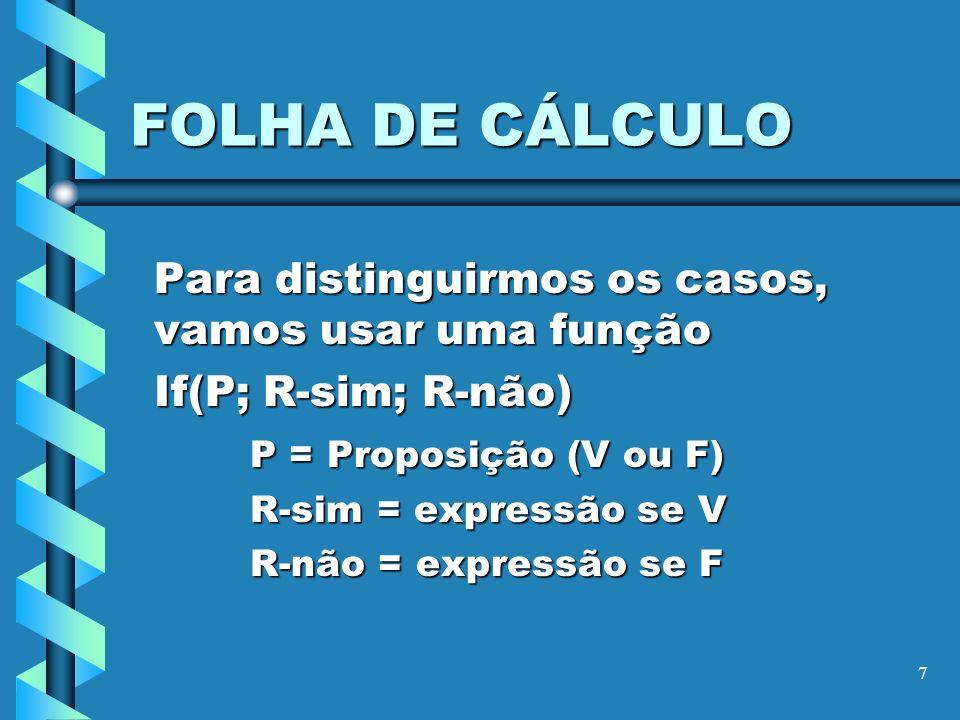 FOLHA DE CÁLCULO Para distinguirmos os casos, vamos usar uma função