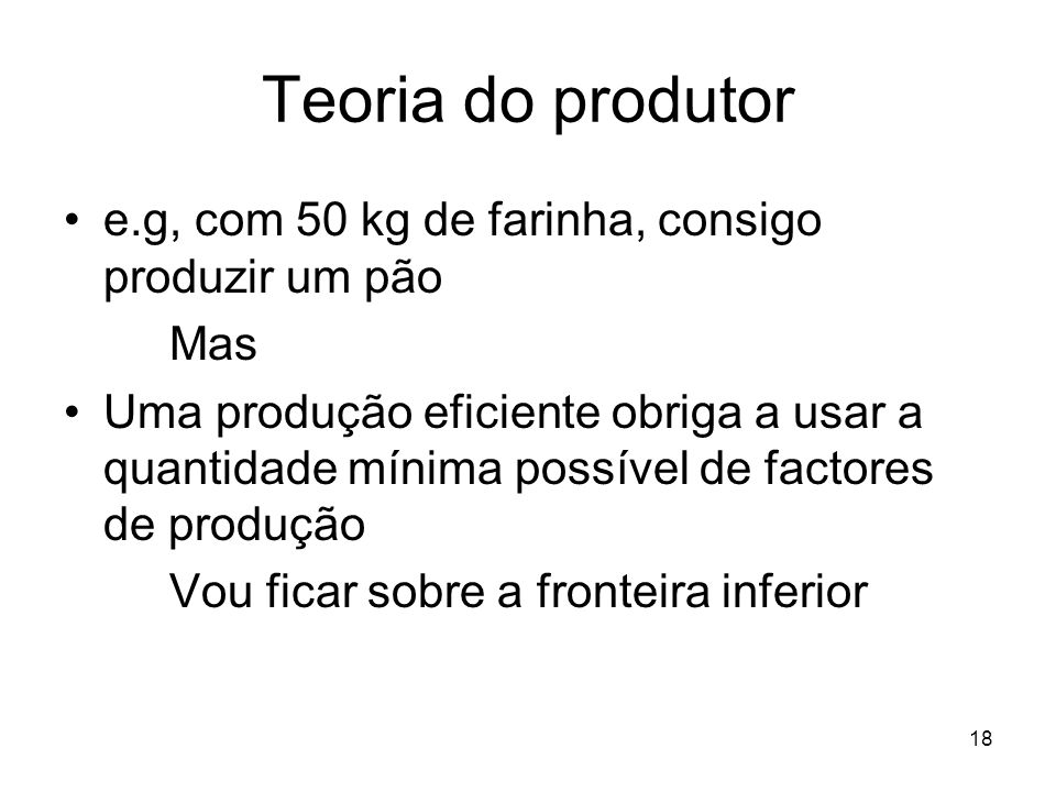 Teoria do produtor e.g, com 50 kg de farinha, consigo produzir um pão