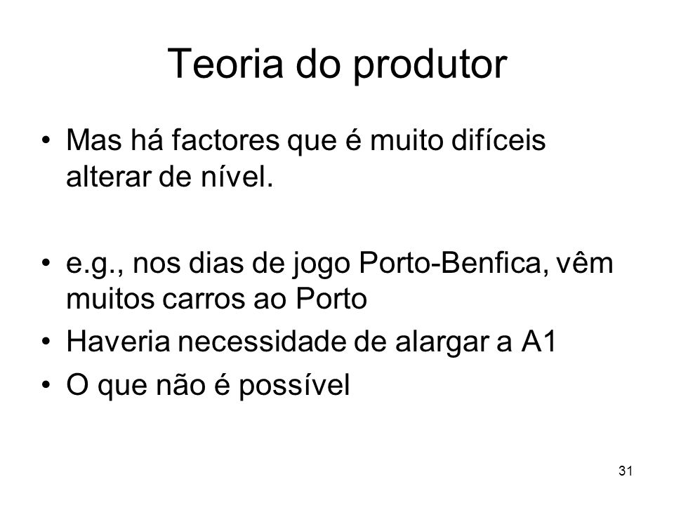 Teoria do produtorMas há factores que é muito difíceis alterar de nível. e.g., nos dias de jogo Porto-Benfica, vêm muitos carros ao Porto.