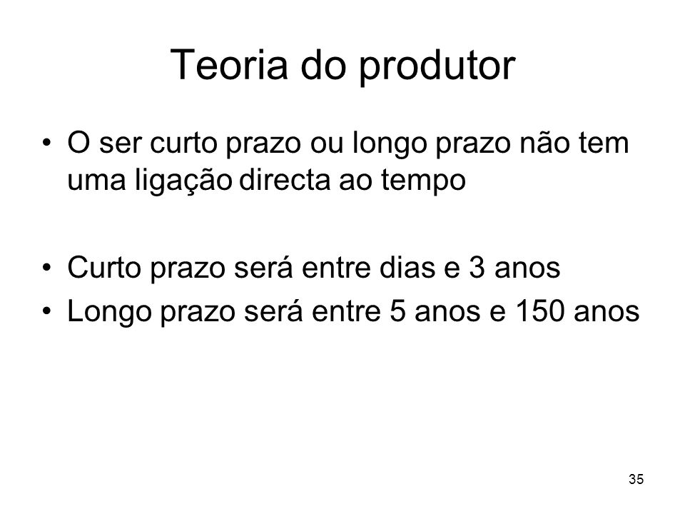 Teoria do produtorO ser curto prazo ou longo prazo não tem uma ligação directa ao tempo. Curto prazo será entre dias e 3 anos.