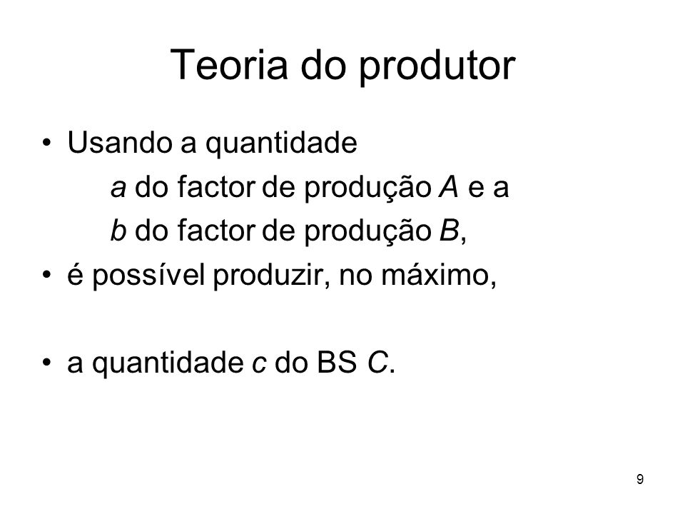 Teoria do produtor Usando a quantidade a do factor de produção A e a