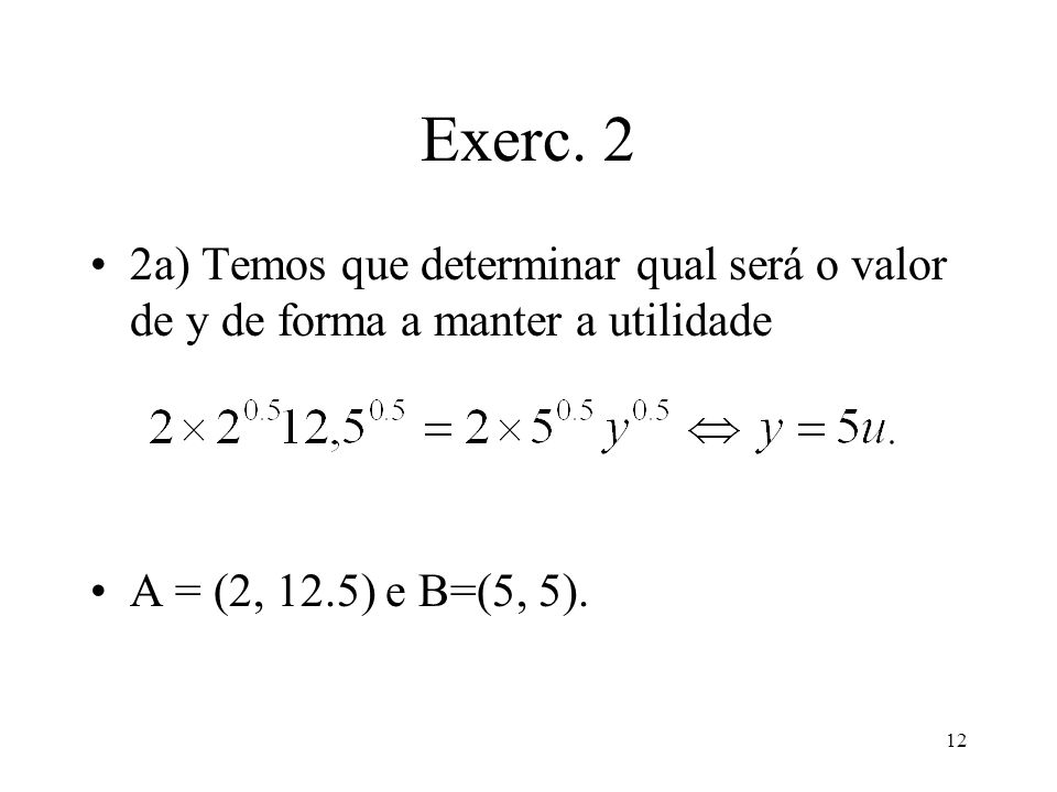 Exerc. 2 2a) Temos que determinar qual será o valor de y de forma a manter a utilidade.