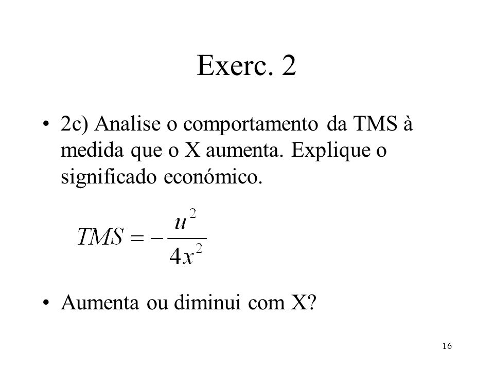 Exerc. 2 2c) Analise o comportamento da TMS à medida que o X aumenta. Explique o significado económico.
