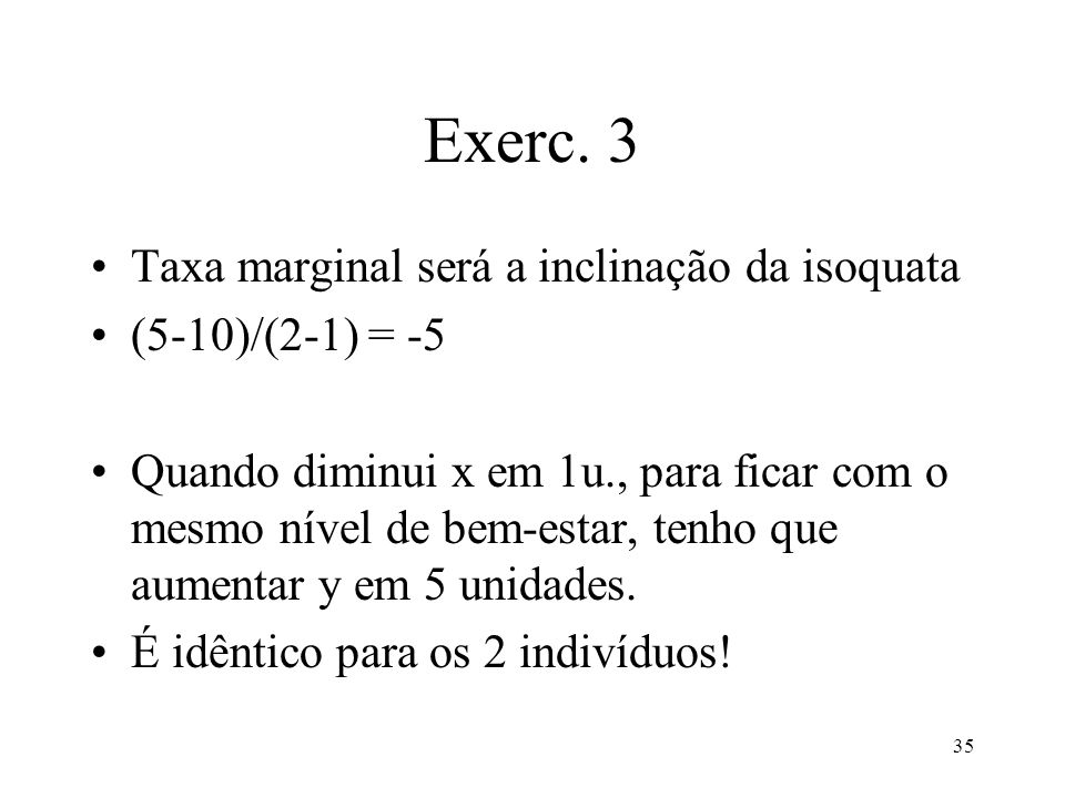 Exerc. 3 Taxa marginal será a inclinação da isoquata (5-10)/(2-1) = -5