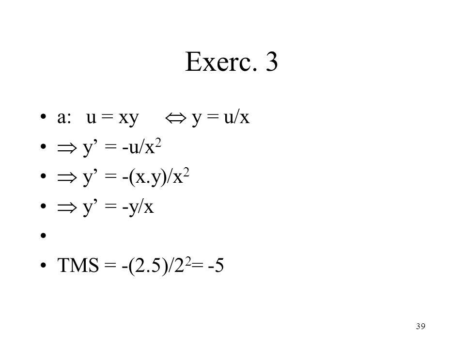 Exerc. 3 a: u = xy  y = u/x  y' = -u/x2  y' = -(x.y)/x2  y' = -y/x
