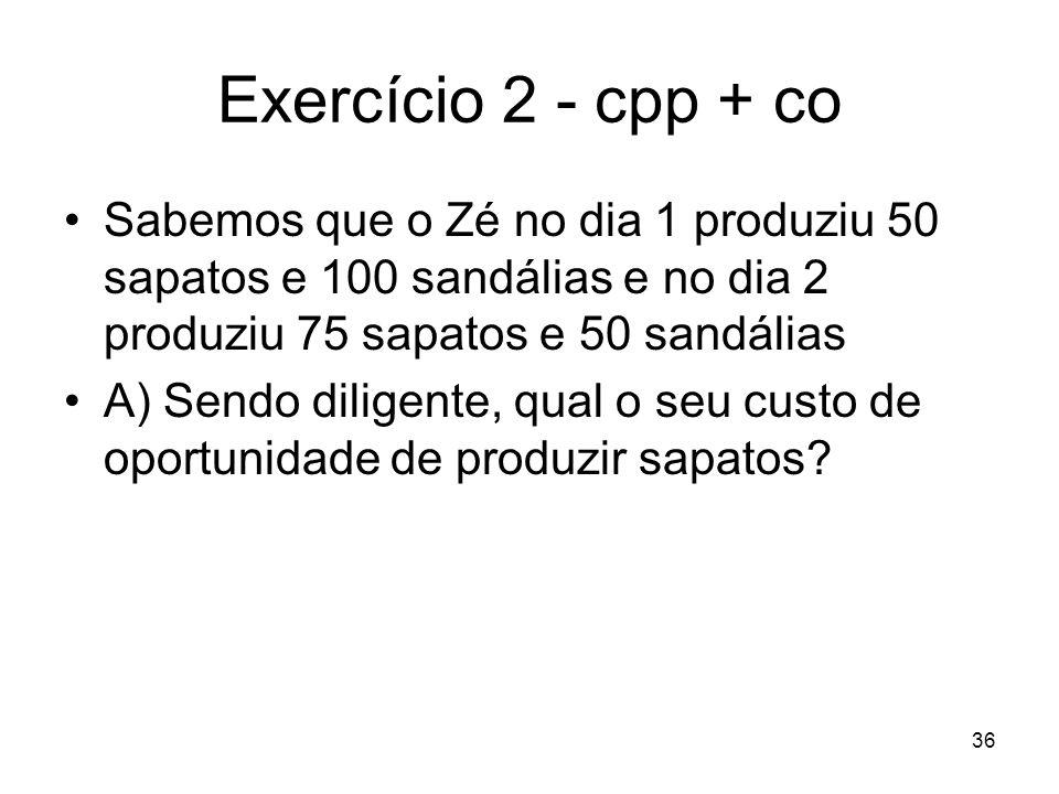 Exercício 2 - cpp + co Sabemos que o Zé no dia 1 produziu 50 sapatos e 100 sandálias e no dia 2 produziu 75 sapatos e 50 sandálias.