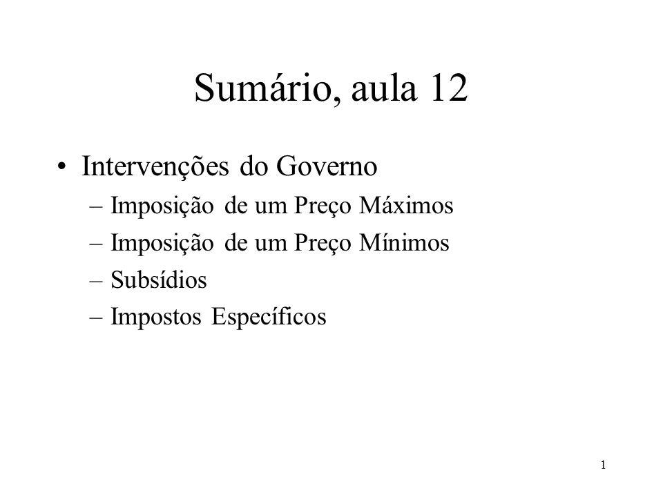 Sumário, aula 12 Intervenções do Governo Imposição de um Preço Máximos