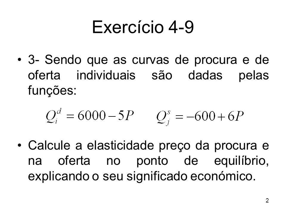 Exercício 4-9 3- Sendo que as curvas de procura e de oferta individuais são dadas pelas funções: