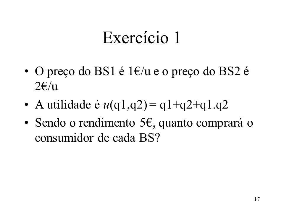 Exercício 1 O preço do BS1 é 1€/u e o preço do BS2 é 2€/u