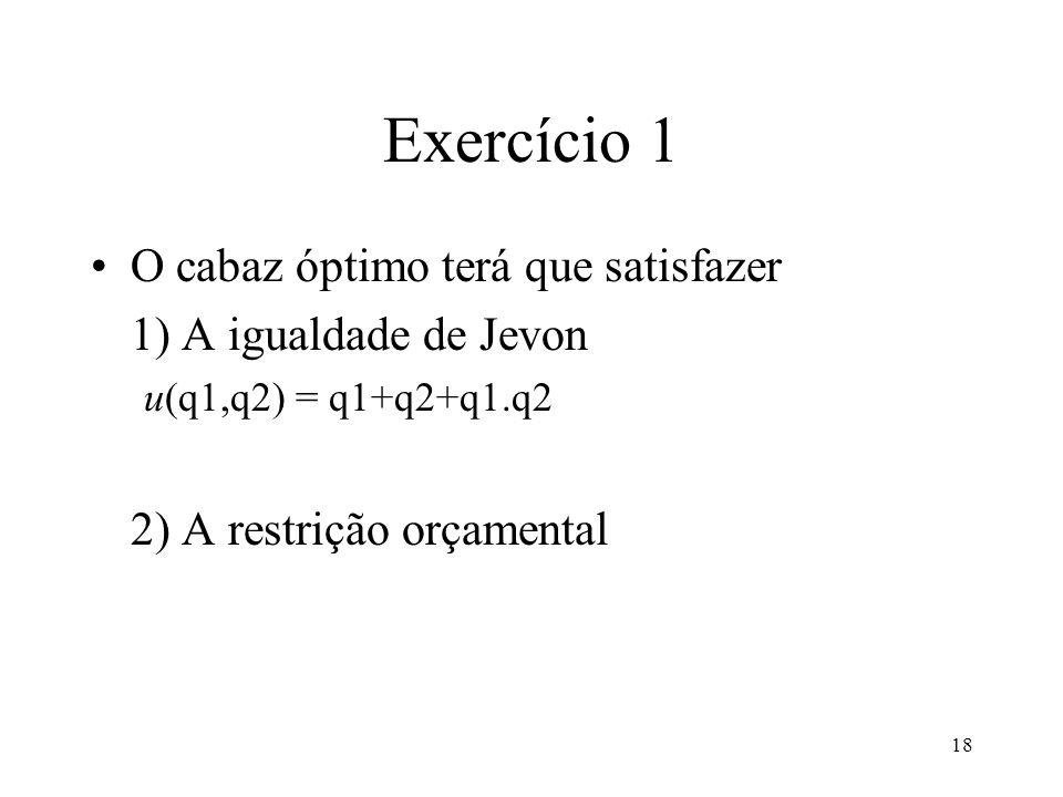 Exercício 1 O cabaz óptimo terá que satisfazer 1) A igualdade de Jevon
