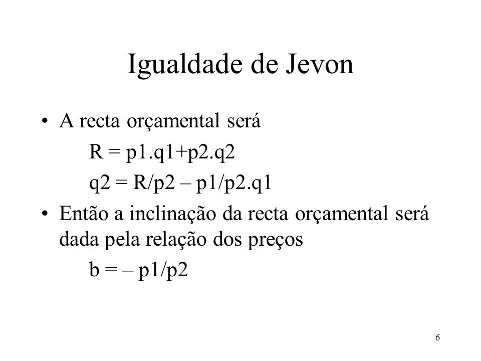 Igualdade de Jevon A recta orçamental será R = p1.q1+p2.q2