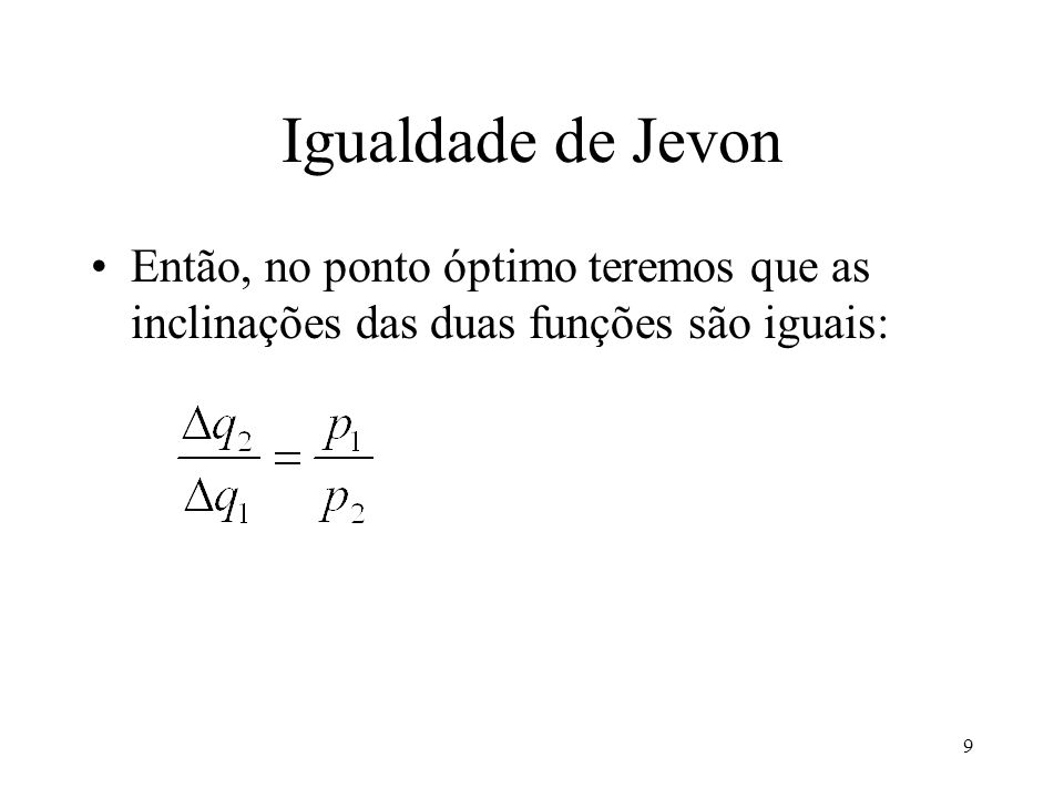 Igualdade de Jevon Então, no ponto óptimo teremos que as inclinações das duas funções são iguais: