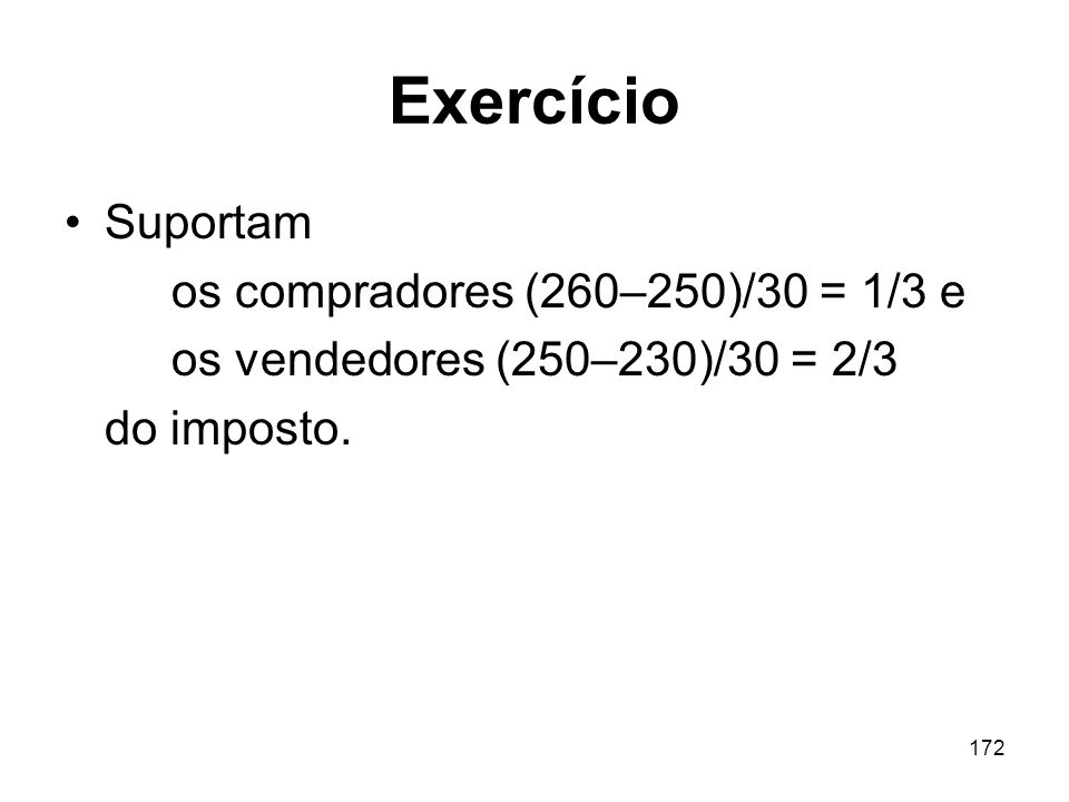 Exercício Suportam os compradores (260–250)/30 = 1/3 e