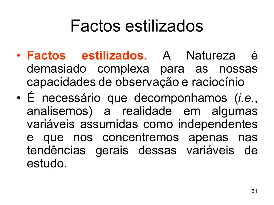 Factos estilizados Factos estilizados. A Natureza é demasiado complexa para as nossas capacidades de observação e raciocínio.