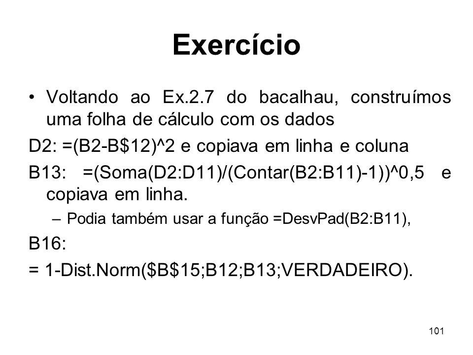 Exercício Voltando ao Ex.2.7 do bacalhau, construímos uma folha de cálculo com os dados. D2: =(B2-B$12)^2 e copiava em linha e coluna.