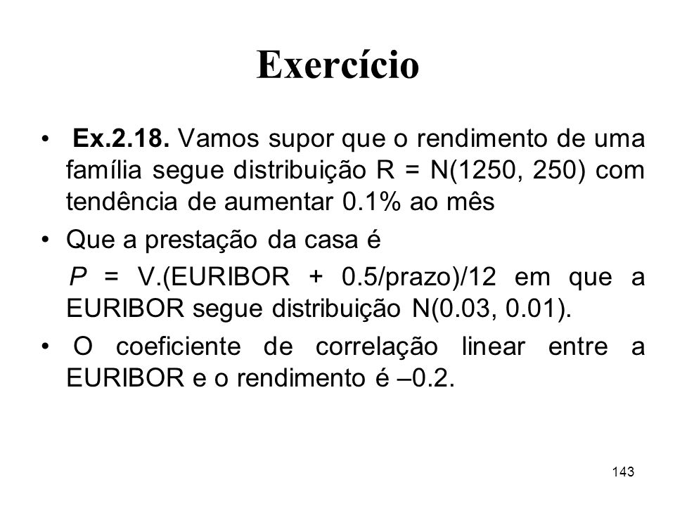 Exercício Ex.2.18. Vamos supor que o rendimento de uma família segue distribuição R = N(1250, 250) com tendência de aumentar 0.1% ao mês.