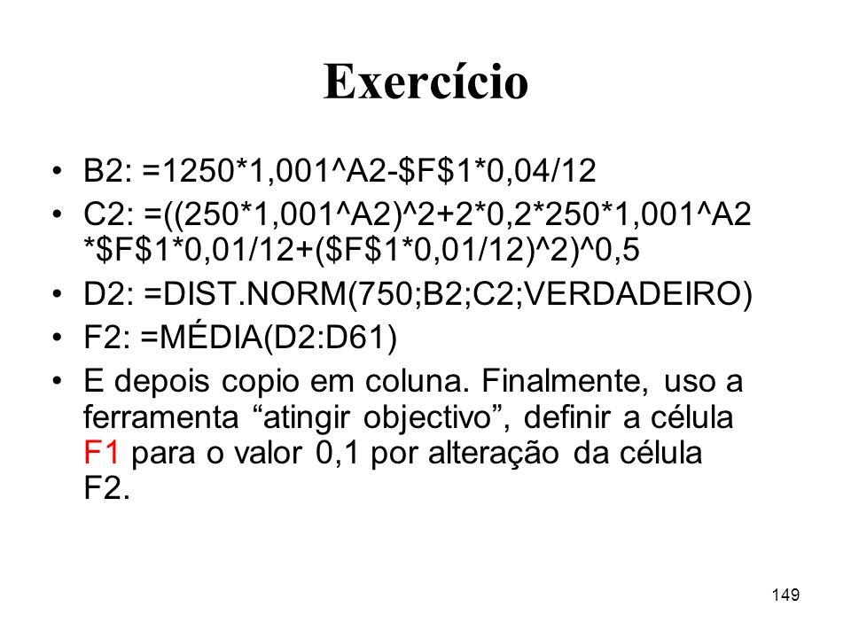 Exercício B2: =1250*1,001^A2-$F$1*0,04/12