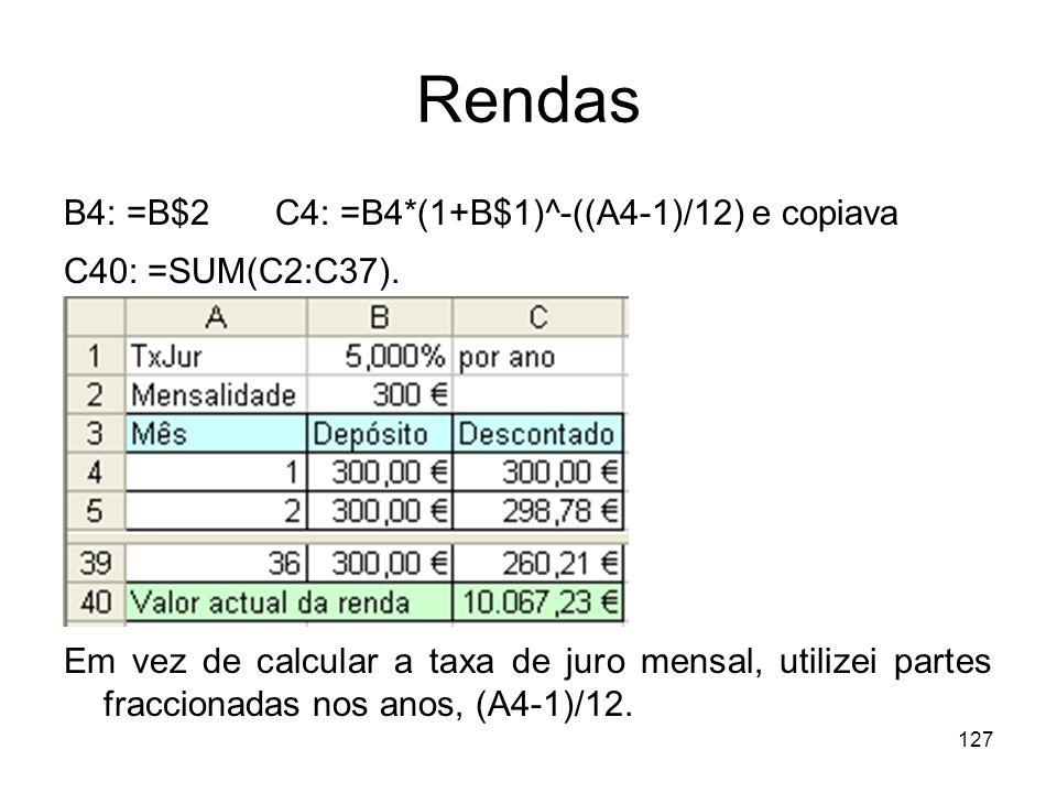Rendas B4: =B$2 C4: =B4*(1+B$1)^-((A4-1)/12) e copiava