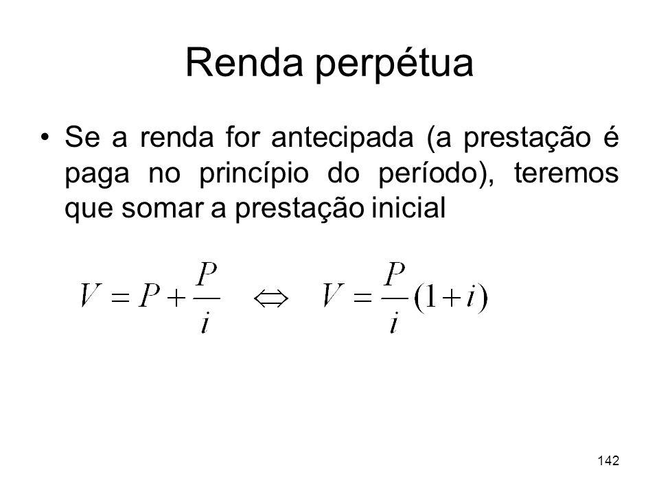 Renda perpétua Se a renda for antecipada (a prestação é paga no princípio do período), teremos que somar a prestação inicial.