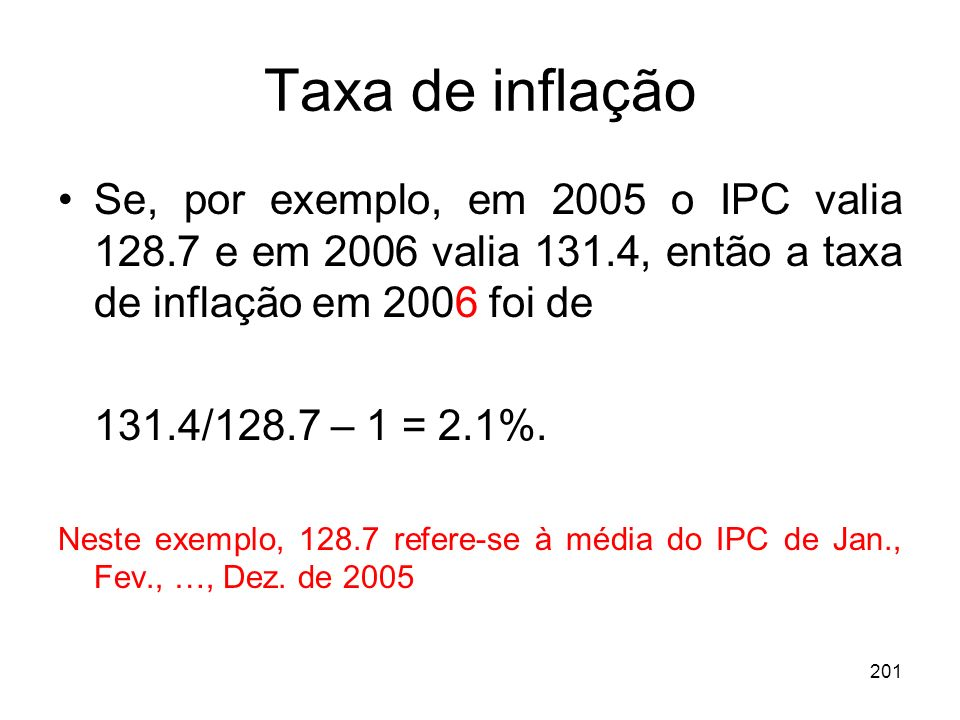 Taxa de inflação Se, por exemplo, em 2005 o IPC valia 128.7 e em 2006 valia 131.4, então a taxa de inflação em 2006 foi de.