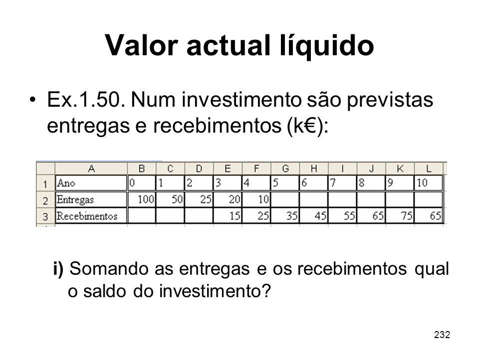Valor actual líquido Ex.1.50. Num investimento são previstas entregas e recebimentos (k€):