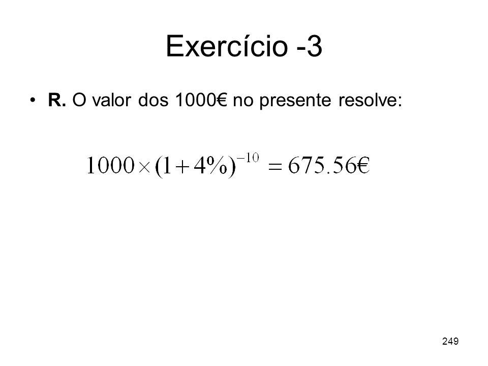 Exercício -3 R. O valor dos 1000€ no presente resolve: