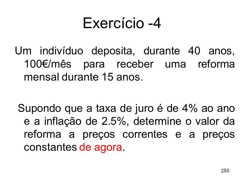 Exercício -4 Um indivíduo deposita, durante 40 anos, 100€/mês para receber uma reforma mensal durante 15 anos.