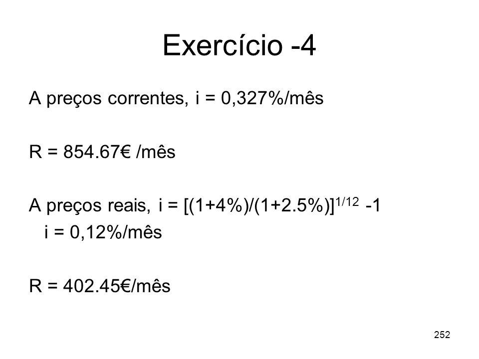 Exercício -4 A preços correntes, i = 0,327%/mês R = 854.67€ /mês