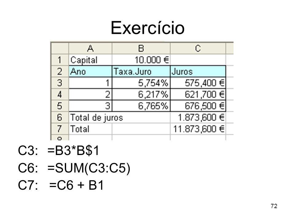Exercício C3: =B3*B$1 C6: =SUM(C3:C5) C7: =C6 + B1