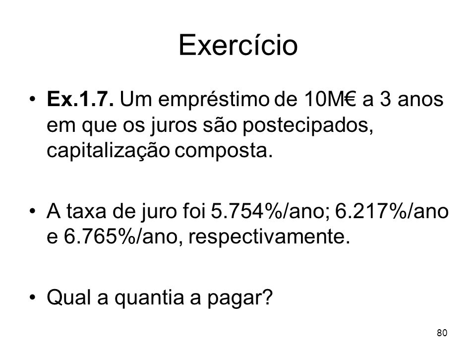 Exercício Ex.1.7. Um empréstimo de 10M€ a 3 anos em que os juros são postecipados, capitalização composta.