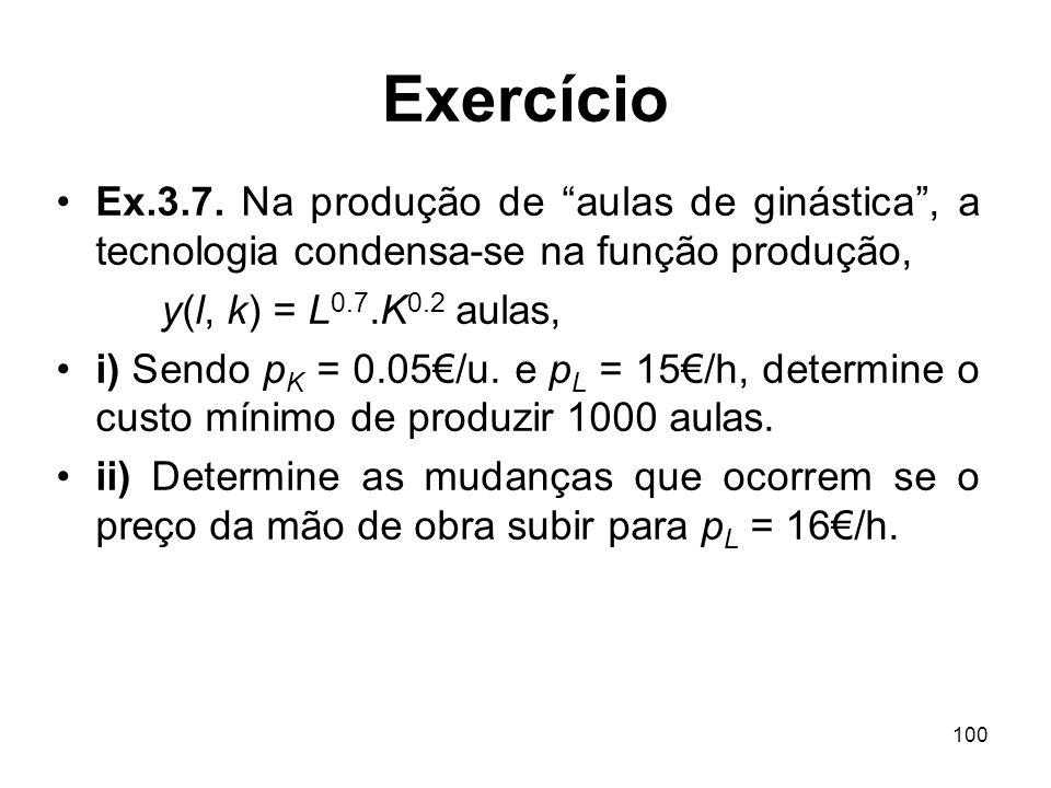 ExercícioEx.3.7. Na produção de aulas de ginástica , a tecnologia condensa-se na função produção, y(l, k) = L0.7.K0.2 aulas,