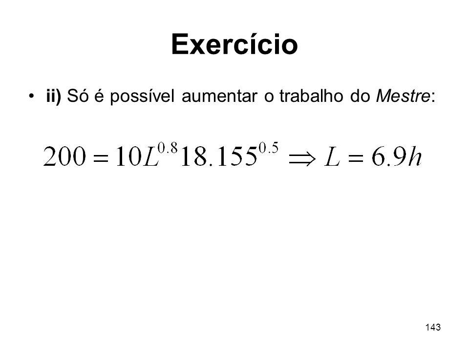 Exercício ii) Só é possível aumentar o trabalho do Mestre: