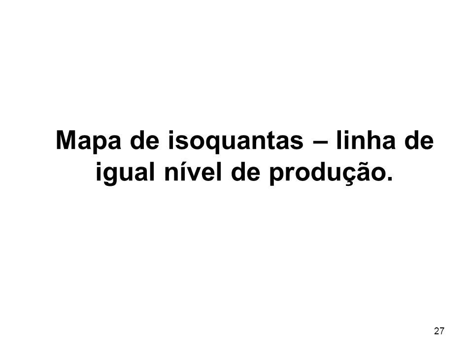 Mapa de isoquantas – linha de igual nível de produção.