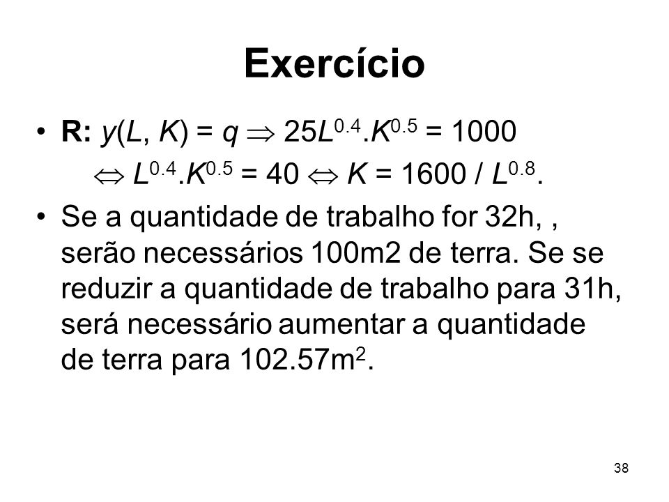 Exercício R: y(L, K) = q  25L0.4.K0.5 = 1000