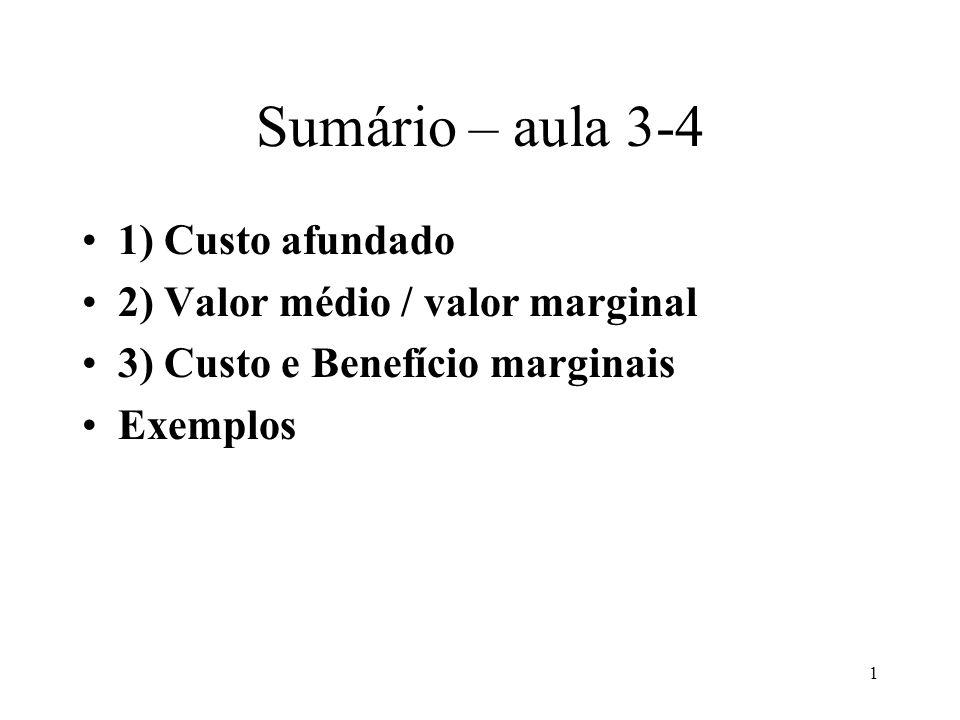 Sumário – aula 3-4 1) Custo afundado 2) Valor médio / valor marginal